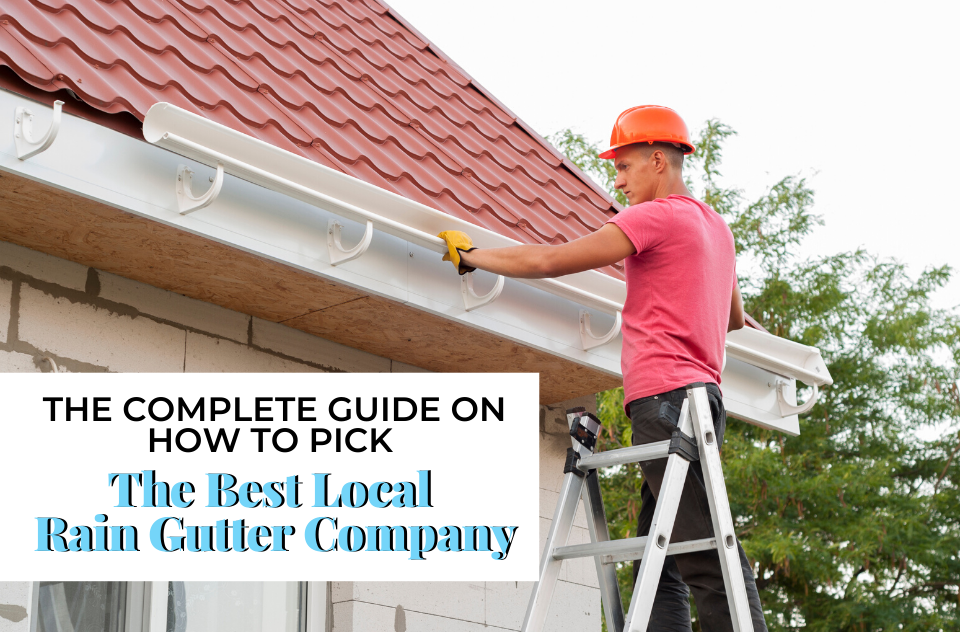 How to pick the Best Local Rain Gutter Company